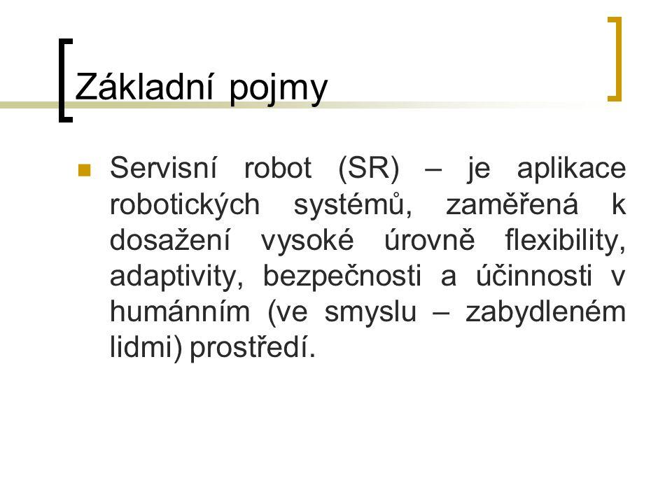 Základní pojmy Servisní robot (SR) – je aplikace robotických systémů, zaměřená k dosažení vysoké úrovně flexibility, adaptivity, bezpečnosti a účinnos