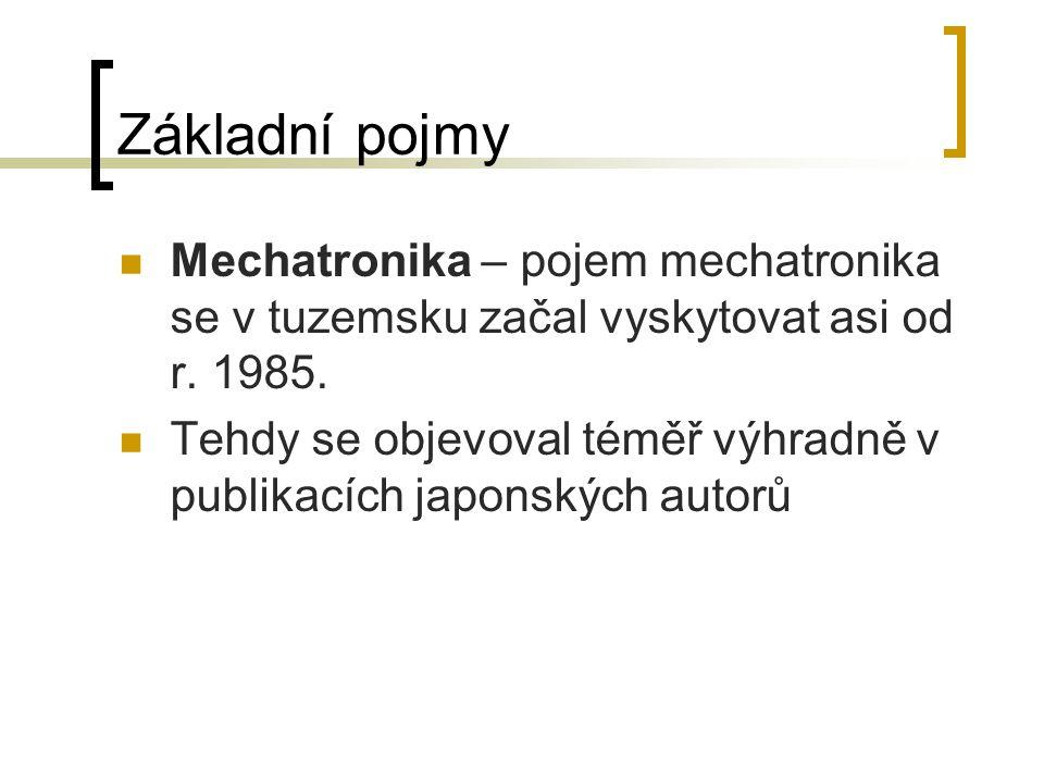 Základní pojmy Mechatronika – pojem mechatronika se v tuzemsku začal vyskytovat asi od r. 1985. Tehdy se objevoval téměř výhradně v publikacích japons