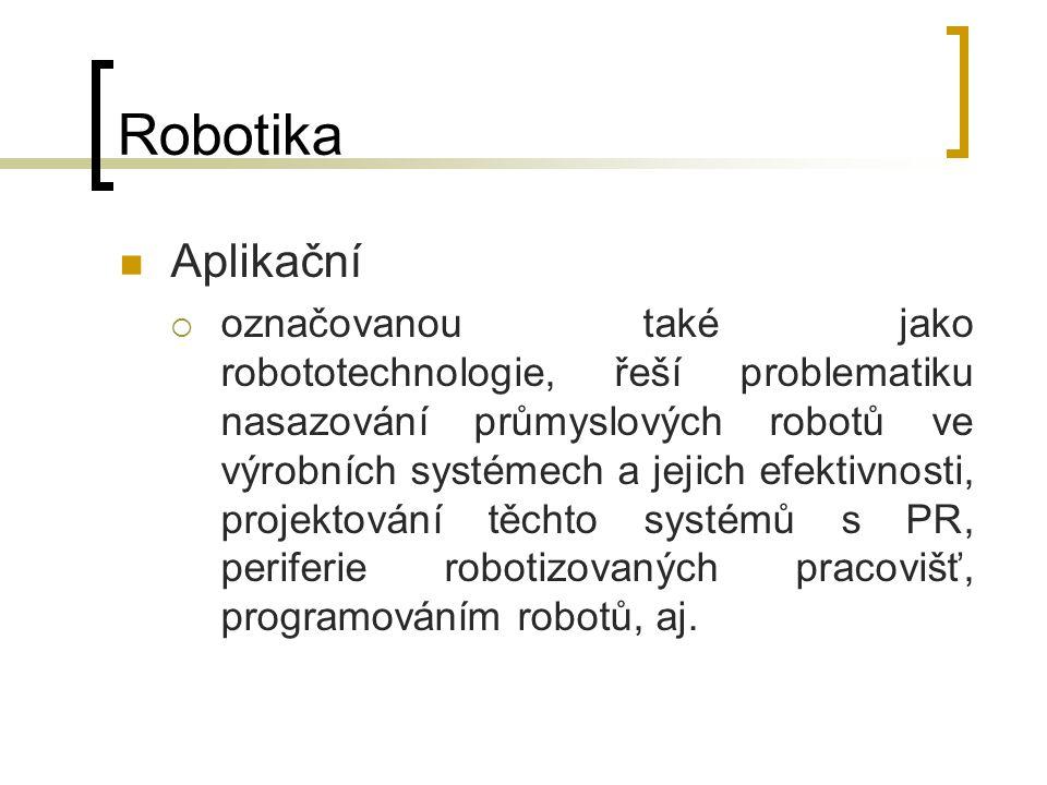 Robotika Aplikační  označovanou také jako robototechnologie, řeší problematiku nasazování průmyslových robotů ve výrobních systémech a jejich efektiv