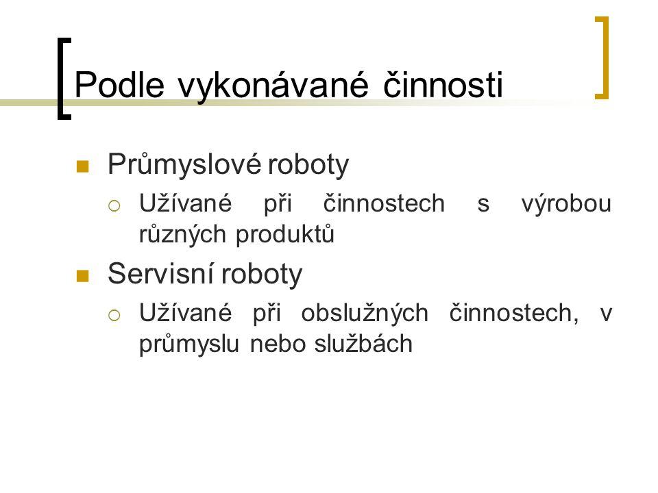 Podle vykonávané činnosti Průmyslové roboty  Užívané při činnostech s výrobou různých produktů Servisní roboty  Užívané při obslužných činnostech, v