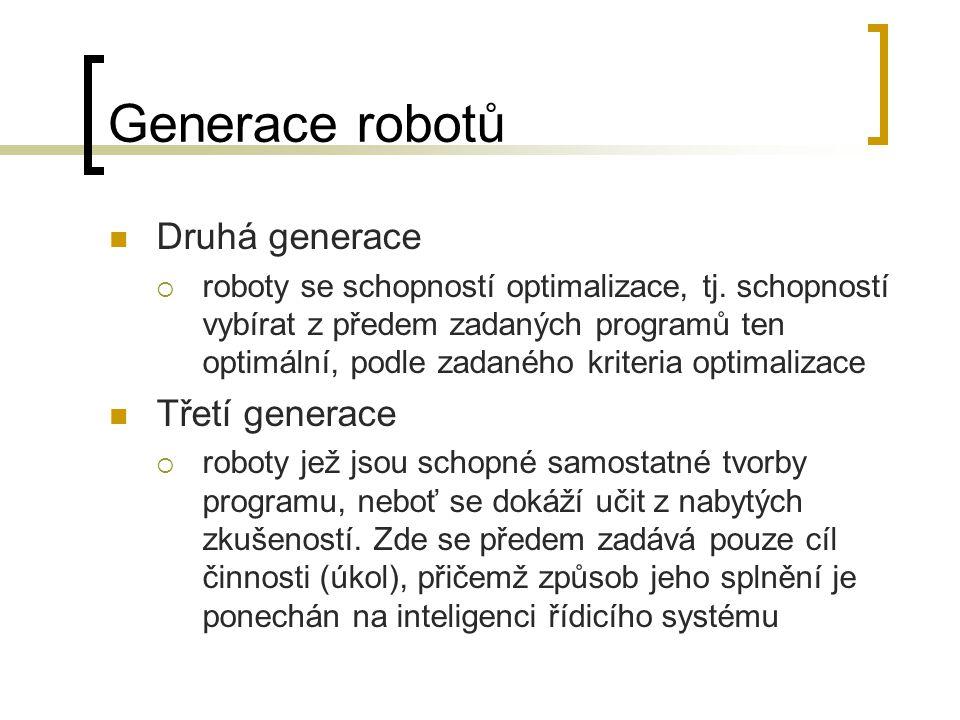 Generace robotů Druhá generace  roboty se schopností optimalizace, tj. schopností vybírat z předem zadaných programů ten optimální, podle zadaného kr