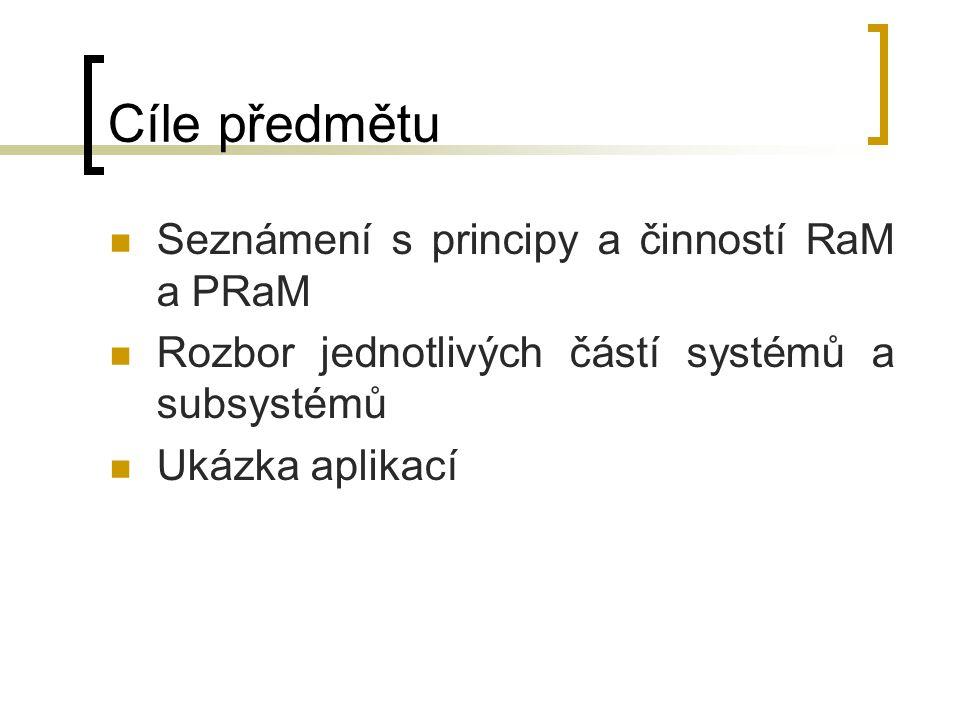 Cíle předmětu Seznámení s principy a činností RaM a PRaM Rozbor jednotlivých částí systémů a subsystémů Ukázka aplikací
