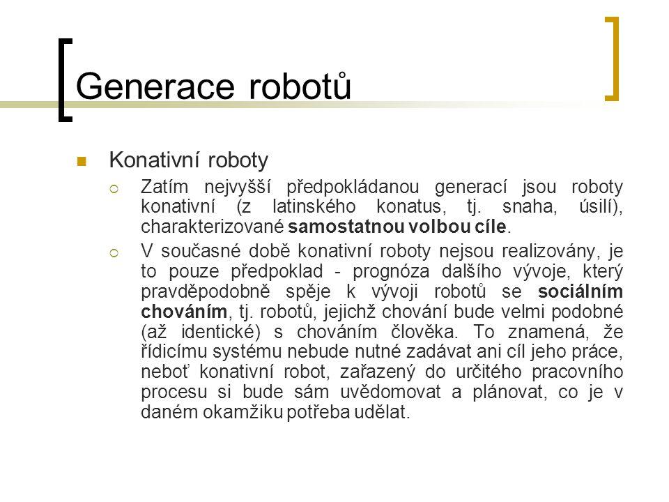 Generace robotů Konativní roboty  Zatím nejvyšší předpokládanou generací jsou roboty konativní (z latinského konatus, tj. snaha, úsilí), charakterizo