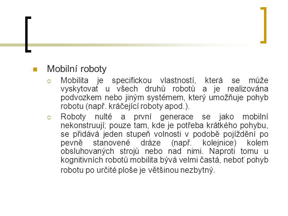 Mobilní roboty  Mobilita je specifickou vlastností, která se může vyskytovat u všech druhů robotů a je realizována podvozkem nebo jiným systémem, kte