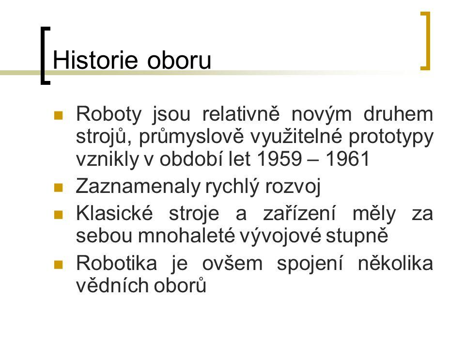 Historie oboru Roboty jsou relativně novým druhem strojů, průmyslově využitelné prototypy vznikly v období let 1959 – 1961 Zaznamenaly rychlý rozvoj K