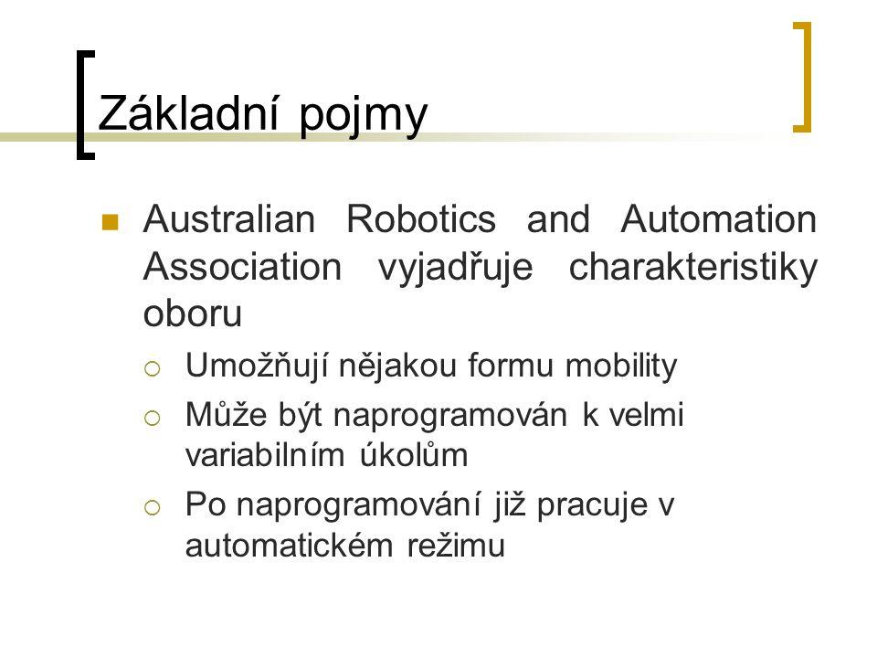 Základní pojmy Australian Robotics and Automation Association vyjadřuje charakteristiky oboru  Umožňují nějakou formu mobility  Může být naprogramov