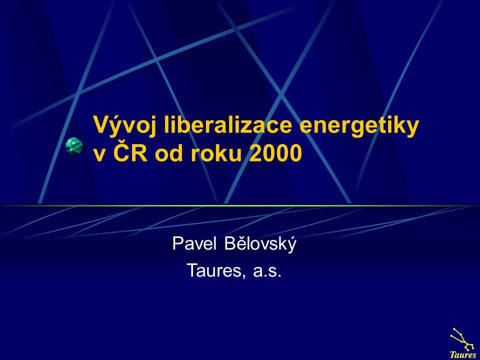 Vývoj liberalizace energetiky v ČR od roku 2000 Pavel Bělovský Taures, a.s.