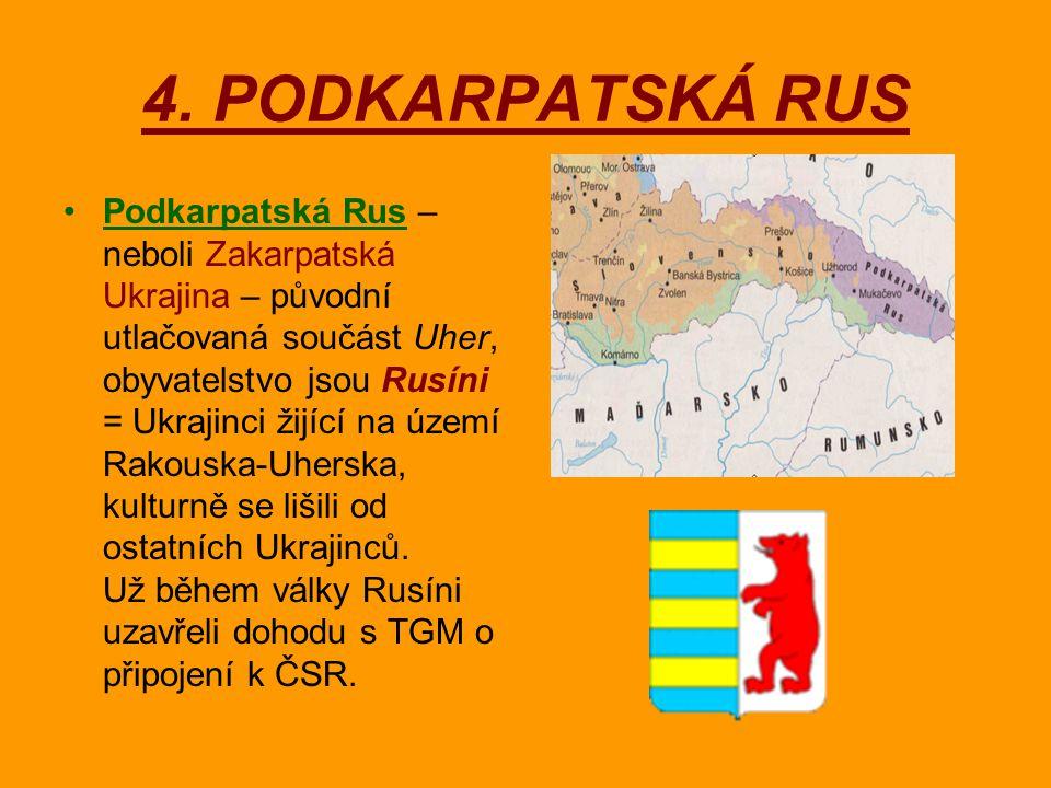 4. PODKARPATSKÁ RUS Podkarpatská Rus – neboli Zakarpatská Ukrajina – původní utlačovaná součást Uher, obyvatelstvo jsou Rusíni = Ukrajinci žijící na ú