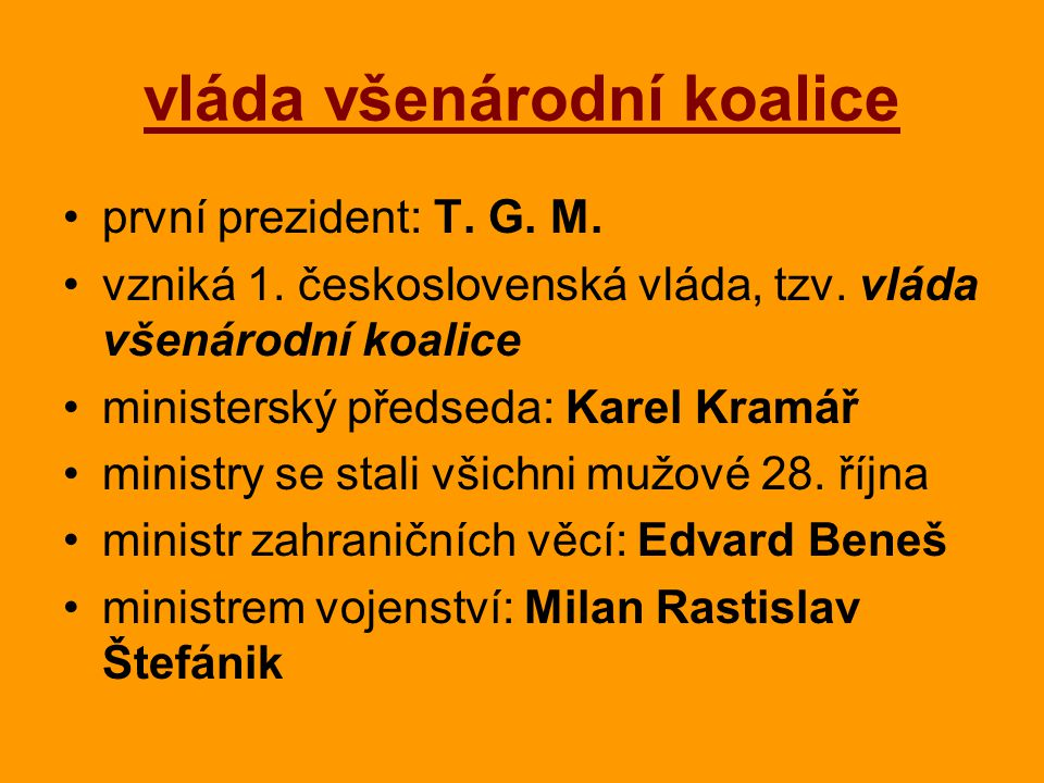 vláda všenárodní koalice první prezident: T. G. M. vzniká 1. československá vláda, tzv. vláda všenárodní koalice ministerský předseda: Karel Kramář mi