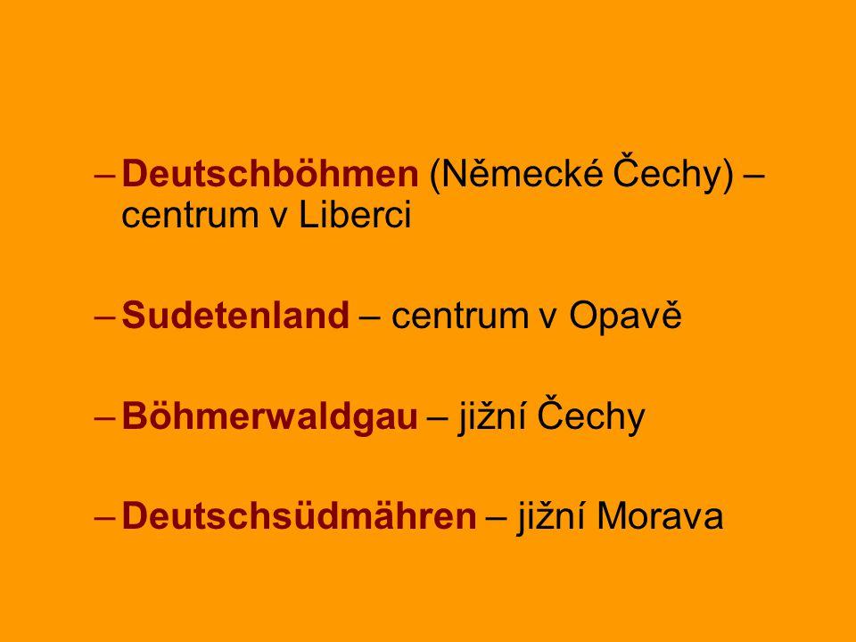 –Deutschböhmen (Německé Čechy) – centrum v Liberci –Sudetenland – centrum v Opavě –Böhmerwaldgau – jižní Čechy –Deutschsüdmähren – jižní Morava