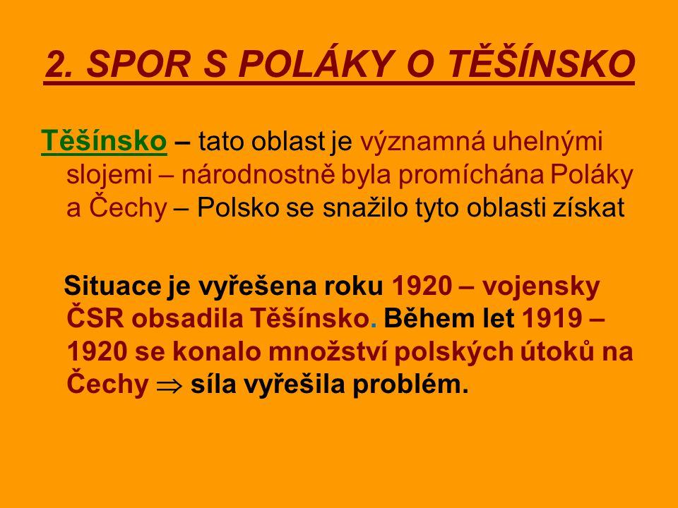2. SPOR S POLÁKY O TĚŠÍNSKO Těšínsko – tato oblast je významná uhelnými slojemi – národnostně byla promíchána Poláky a Čechy – Polsko se snažilo tyto