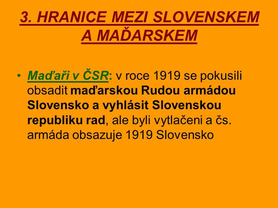 3. HRANICE MEZI SLOVENSKEM A MAĎARSKEM Maďaři v ČSR: v roce 1919 se pokusili obsadit maďarskou Rudou armádou Slovensko a vyhlásit Slovenskou republiku