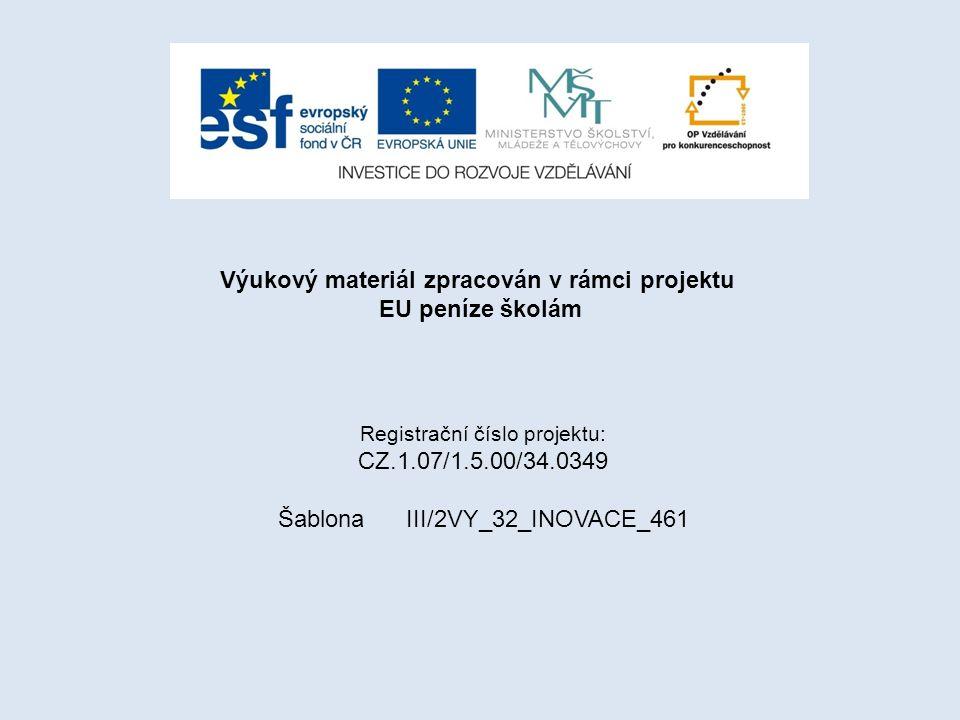 Výukový materiál zpracován v rámci projektu EU peníze školám Registrační číslo projektu: CZ.1.07/1.5.00/34.0349 Šablona III/2VY_32_INOVACE_461
