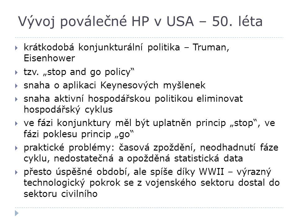 "Vývoj poválečné HP v USA – 50. léta  krátkodobá konjunkturální politika – Truman, Eisenhower  tzv. ""stop and go policy""  snaha o aplikaci Keynesový"