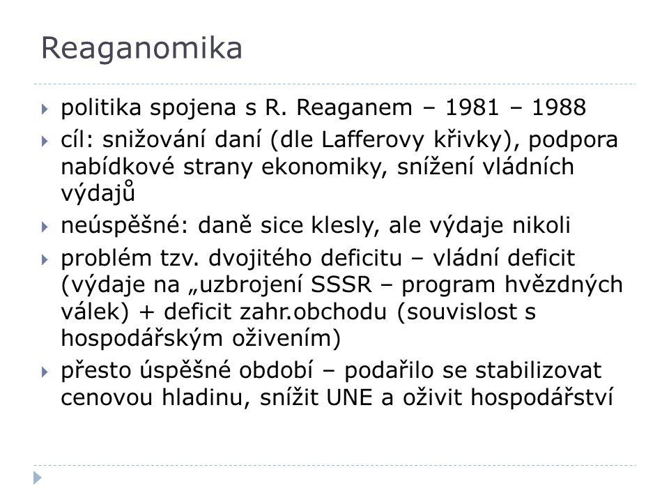 Reaganomika  politika spojena s R. Reaganem – 1981 – 1988  cíl: snižování daní (dle Lafferovy křivky), podpora nabídkové strany ekonomiky, snížení v