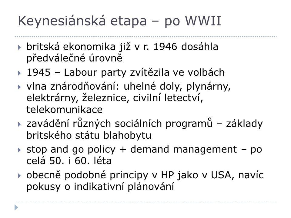 Keynesiánská etapa – po WWII  britská ekonomika již v r. 1946 dosáhla předválečné úrovně  1945 – Labour party zvítězila ve volbách  vlna znárodňová