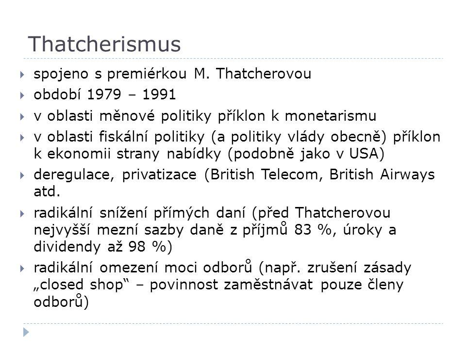 Thatcherismus  spojeno s premiérkou M. Thatcherovou  období 1979 – 1991  v oblasti měnové politiky příklon k monetarismu  v oblasti fiskální polit