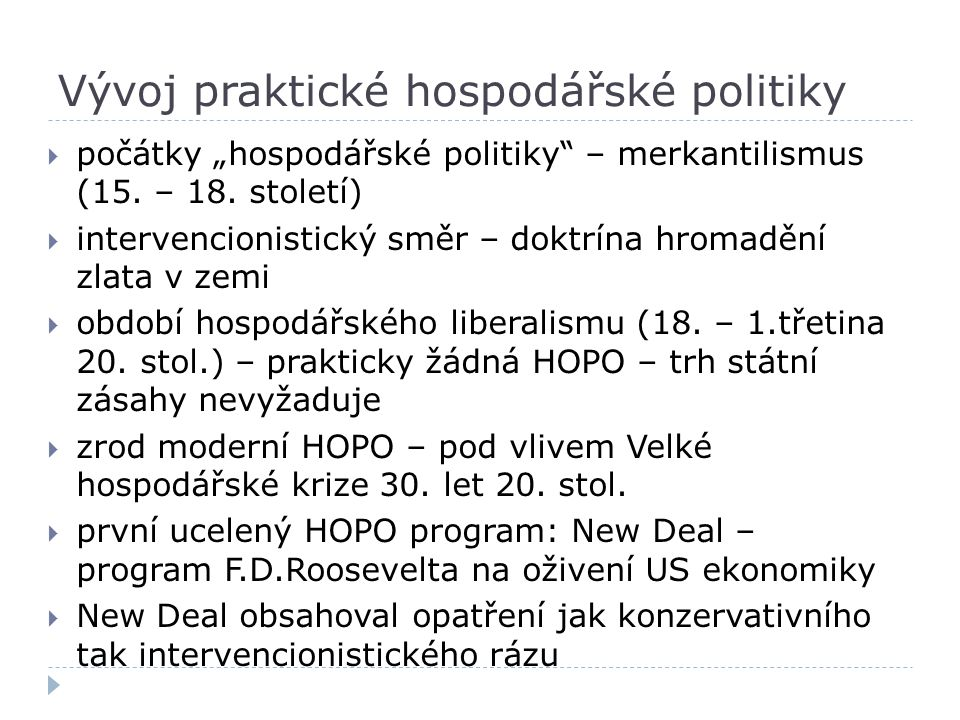 """Vývoj praktické hospodářské politiky  počátky """"hospodářské politiky"""" – merkantilismus (15. – 18. století)  intervencionistický směr – doktrína hroma"""