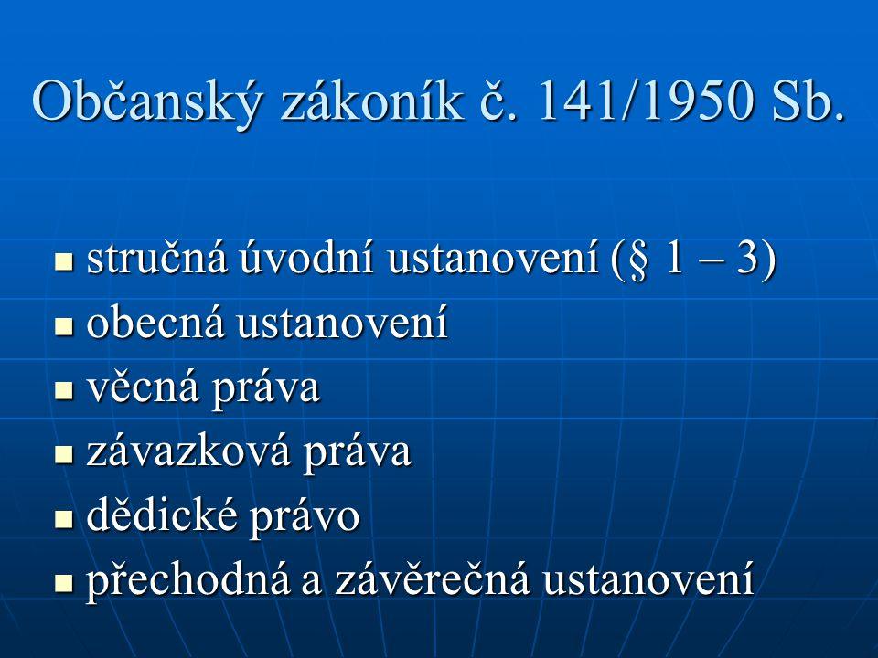 Občanský zákoník č. 141/1950 Sb. stručná úvodní ustanovení (§ 1 – 3) stručná úvodní ustanovení (§ 1 – 3) obecná ustanovení obecná ustanovení věcná prá