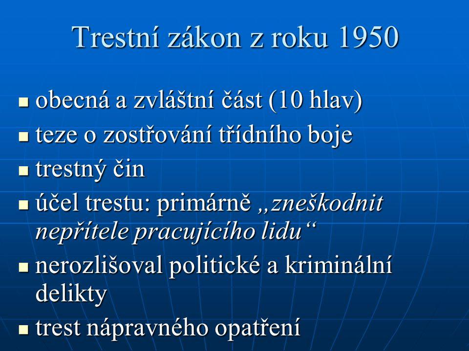 """Trestní zákon z roku 1950 obecná a zvláštní část (10 hlav) obecná a zvláštní část (10 hlav) teze o zostřování třídního boje teze o zostřování třídního boje trestný čin trestný čin účel trestu: primárně """"zneškodnit nepřítele pracujícího lidu účel trestu: primárně """"zneškodnit nepřítele pracujícího lidu nerozlišoval politické a kriminální delikty nerozlišoval politické a kriminální delikty trest nápravného opatření trest nápravného opatření"""