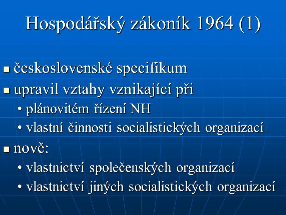 Hospodářský zákoník 1964 (1) československé specifikum československé specifikum upravil vztahy vznikající při upravil vztahy vznikající při plánovitém řízení NHplánovitém řízení NH vlastní činnosti socialistických organizacívlastní činnosti socialistických organizací nově: nově: vlastnictví společenských organizacívlastnictví společenských organizací vlastnictví jiných socialistických organizacívlastnictví jiných socialistických organizací