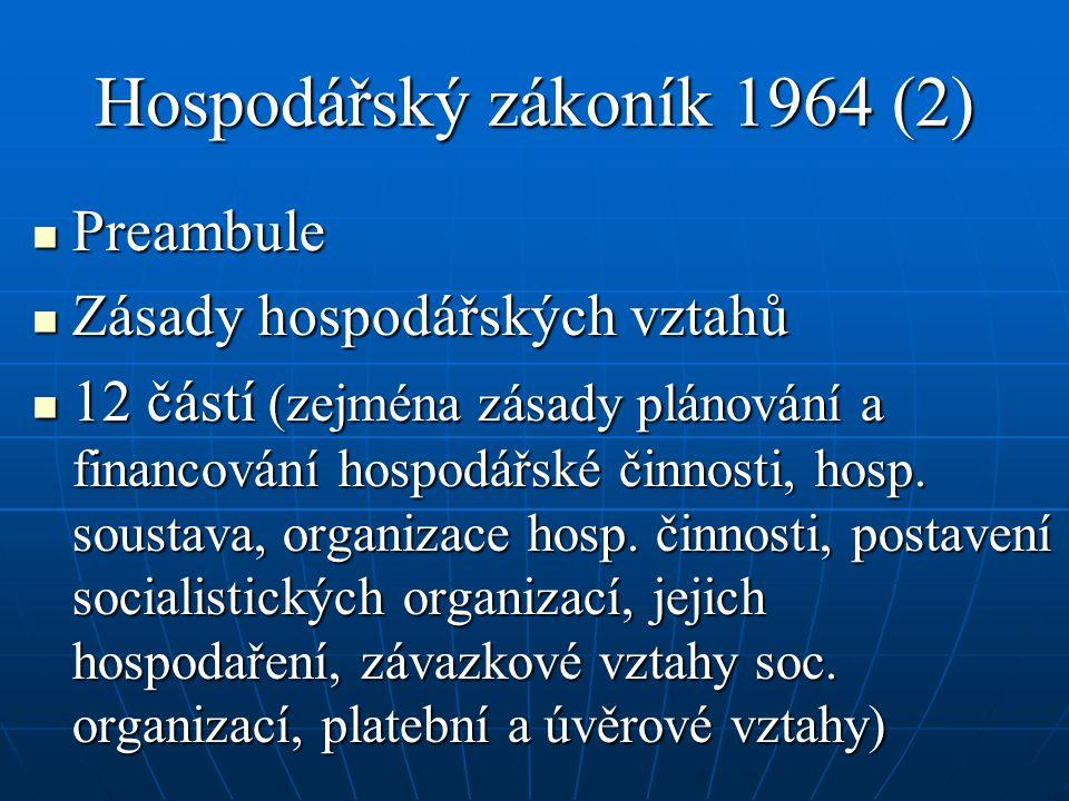 Hospodářský zákoník 1964 (2) Preambule Preambule Zásady hospodářských vztahů Zásady hospodářských vztahů 12 částí (zejména zásady plánování a financov