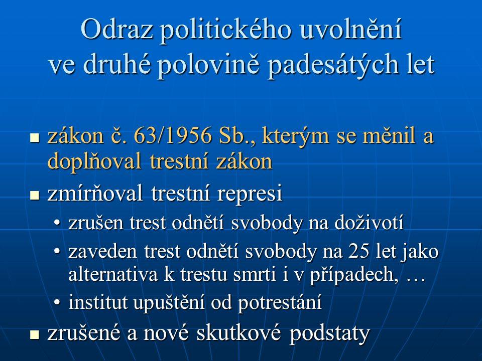 Odraz politického uvolnění ve druhé polovině padesátých let zákon č. 63/1956 Sb., kterým se měnil a doplňoval trestní zákon zákon č. 63/1956 Sb., kter