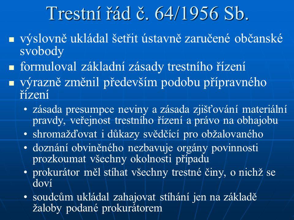 Trestní řád č. 64/1956 Sb. výslovně ukládal šetřit ústavně zaručené občanské svobody formuloval základní zásady trestního řízení výrazně změnil předev