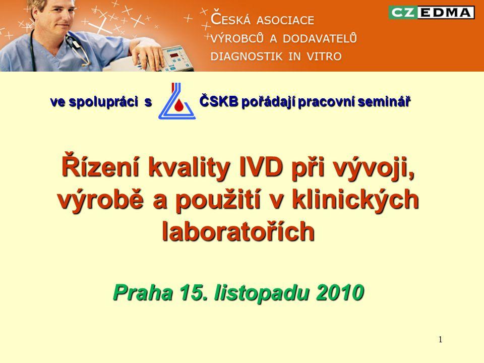 1 ve spolupráci s ČSKB pořádají pracovní seminář ve spolupráci s ČSKB pořádají pracovní seminář Řízení kvality IVD při vývoji, výrobě a použití v klin