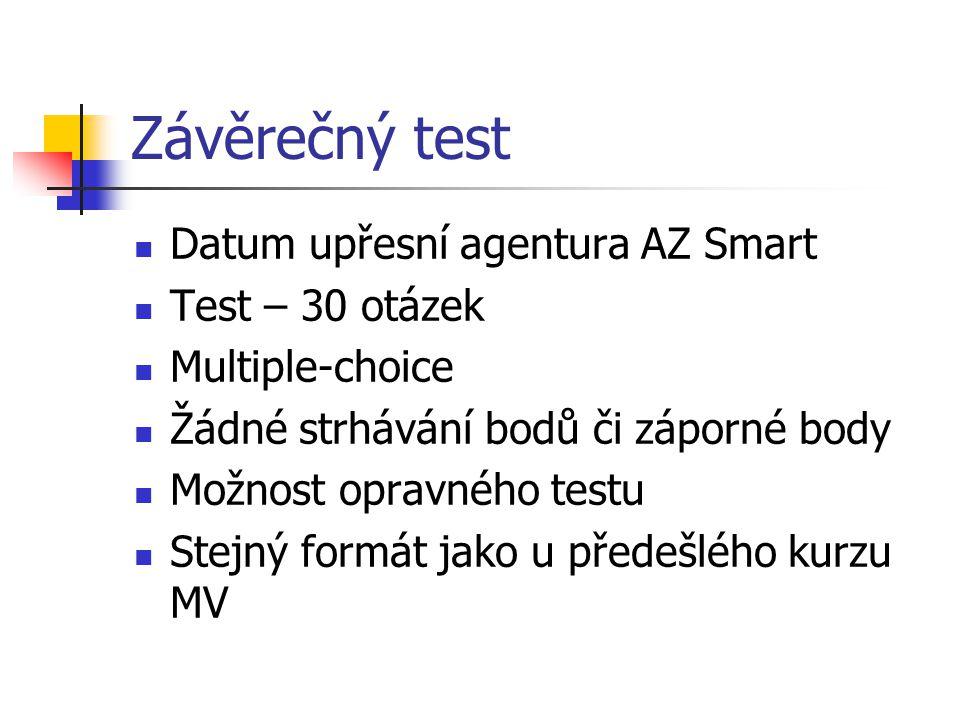 Závěrečný test Datum upřesní agentura AZ Smart Test – 30 otázek Multiple-choice Žádné strhávání bodů či záporné body Možnost opravného testu Stejný formát jako u předešlého kurzu MV
