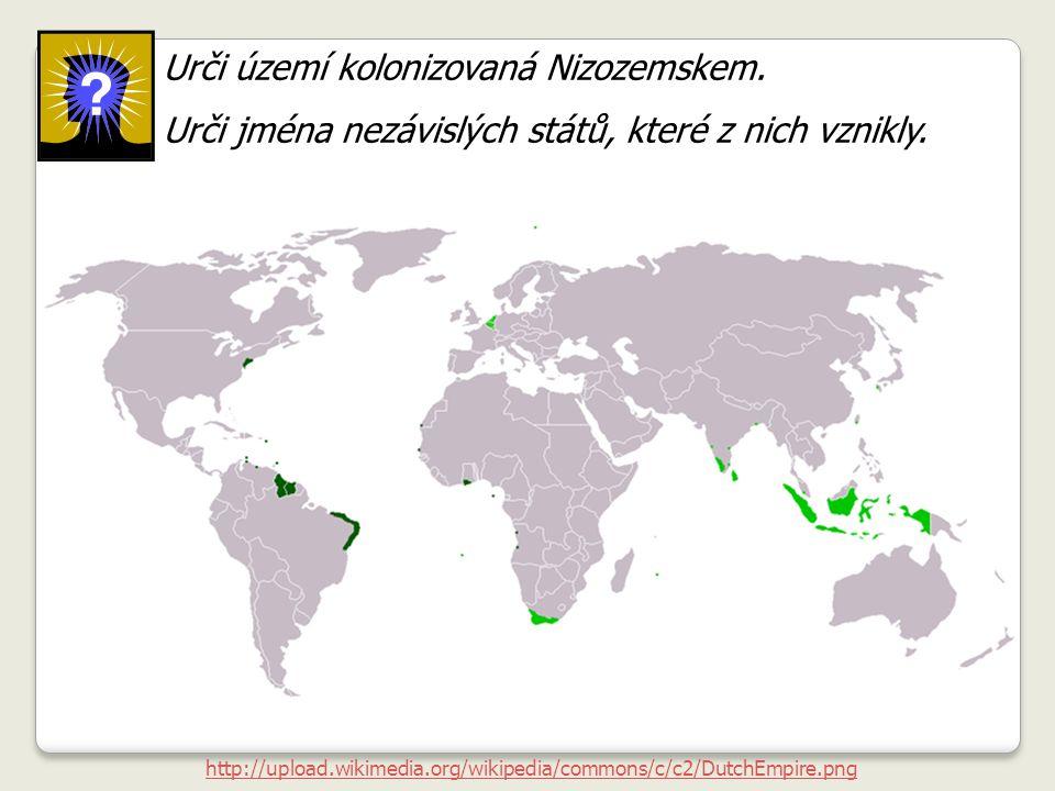 http://upload.wikimedia.org/wikipedia/commons/c/c2/DutchEmpire.png Urči území kolonizovaná Nizozemskem. Urči jména nezávislých států, které z nich vzn