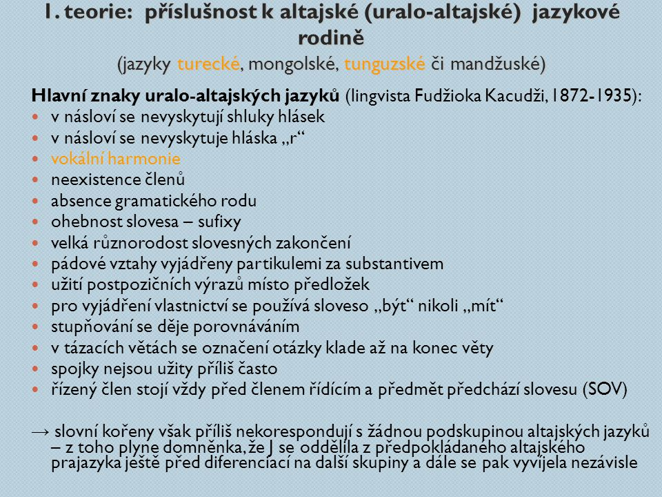 1. teorie: příslušnost k altajské (uralo-altajské) jazykové rodině (jazyky turecké, mongolské, tunguzské či mandžuské) Hlavní znaky uralo-altajských j
