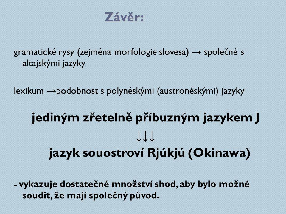 Závěr: gramatické rysy (zejména morfologie slovesa) → společné s altajskými jazyky lexikum → podobnost s polynéskými (austronéskými) jazyky jediným zř