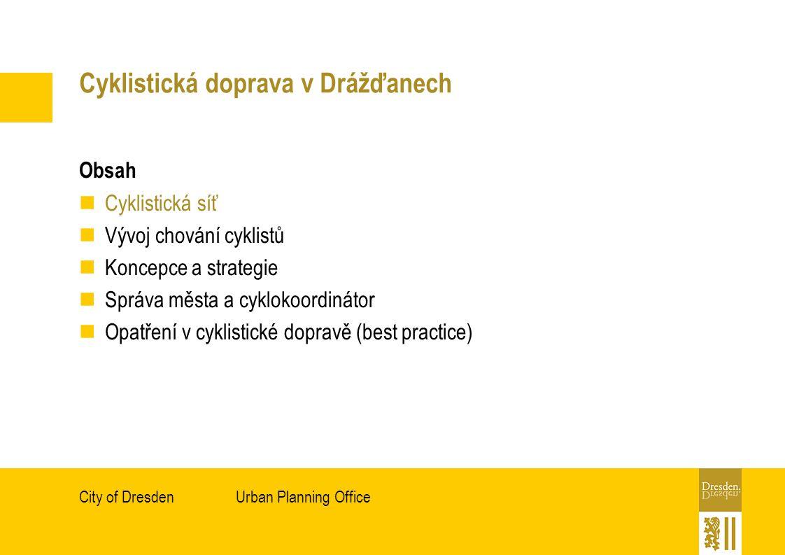 Urban Planning OfficeCity of Dresden Cyklistická doprava v Drážďanech Obsah Cyklistická síť Vývoj chování cyklistů Koncepce a strategie Správa města a cyklokoordinátor Opatření v cyklistické dopravě (best practice)