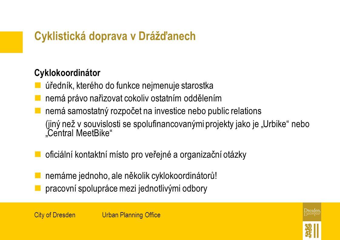 """Urban Planning OfficeCity of Dresden Cyklistická doprava v Drážďanech Cyklokoordinátor úředník, kterého do funkce nejmenuje starostka nemá právo nařizovat cokoliv ostatním oddělením nemá samostatný rozpočet na investice nebo public relations (jiný než v souvislosti se spolufinancovanými projekty jako je """"Urbike nebo """"Central MeetBike oficiální kontaktní místo pro veřejné a organizační otázky nemáme jednoho, ale několik cyklokoordinátorů."""