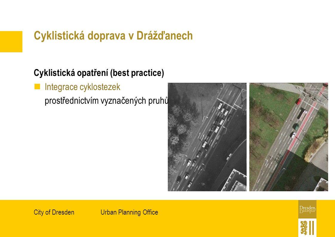 Urban Planning OfficeCity of Dresden Cyklistická doprava v Drážďanech Cyklistická opatření (best practice) Integrace cyklostezek prostřednictvím vyznačených pruhů