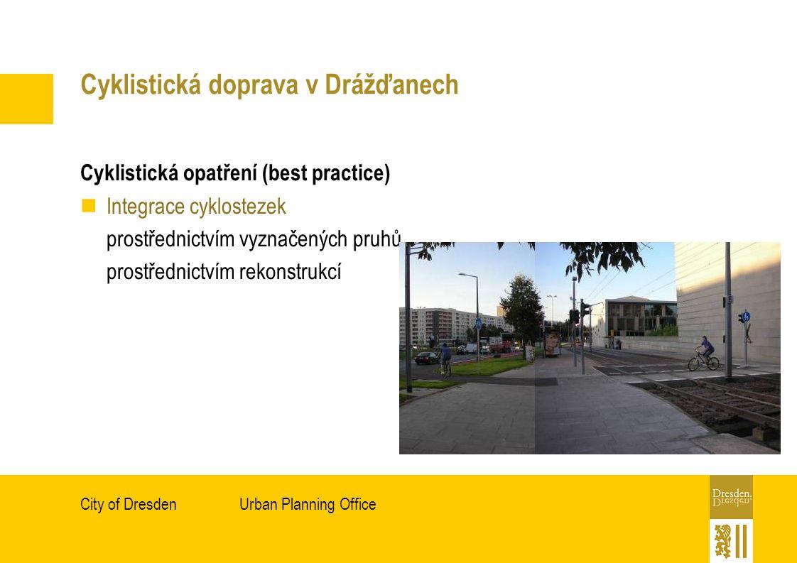 Urban Planning OfficeCity of Dresden Cyklistická doprava v Drážďanech Cyklistická opatření (best practice) Integrace cyklostezek prostřednictvím vyznačených pruhů prostřednictvím rekonstrukcí