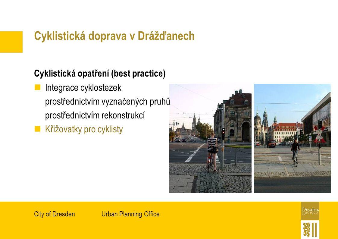 Urban Planning OfficeCity of Dresden Cyklistická doprava v Drážďanech Cyklistická opatření (best practice) Integrace cyklostezek prostřednictvím vyznačených pruhů prostřednictvím rekonstrukcí Křižovatky pro cyklisty