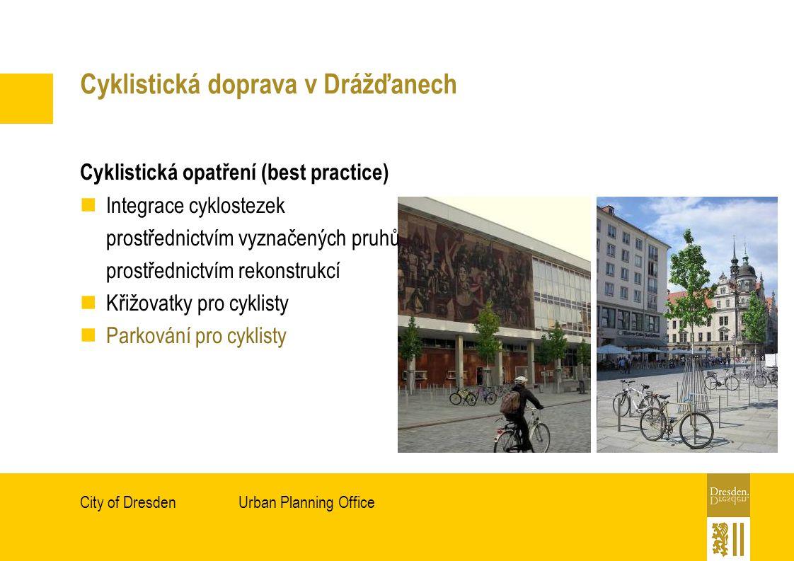 Urban Planning OfficeCity of Dresden Cyklistická doprava v Drážďanech Cyklistická opatření (best practice) Integrace cyklostezek prostřednictvím vyznačených pruhů prostřednictvím rekonstrukcí Křižovatky pro cyklisty Parkování pro cyklisty