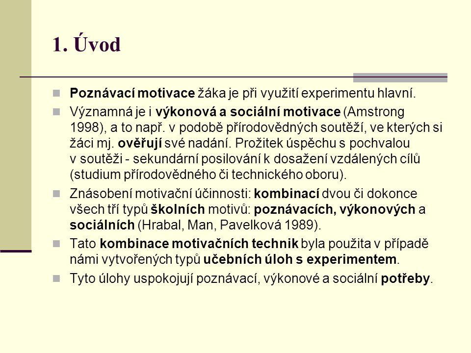 1. Úvod Poznávací motivace žáka je při využití experimentu hlavní.