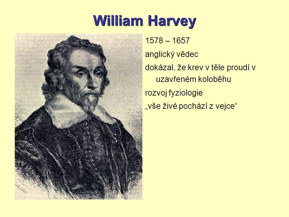 """William Harvey 1578 – 1657 anglický vědec dokázal, že krev v těle proudí v uzavřeném koloběhu rozvoj fyziologie """"vše živé pochází z vejce"""""""