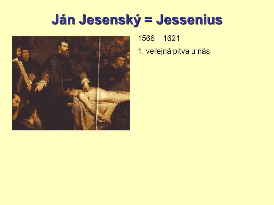 Ján Jesenský = Jessenius 1566 – 1621 1. veřejná pitva u nás
