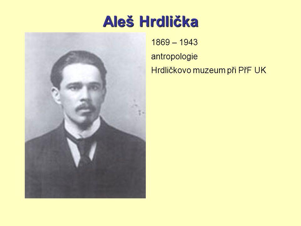 Aleš Hrdlička 1869 – 1943 antropologie Hrdličkovo muzeum při PřF UK