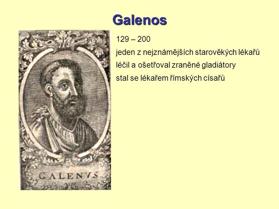 Galenos 129 – 200 jeden z nejznámějších starověkých lékařů léčil a ošetřoval zraněné gladiátory stal se lékařem římských císařů