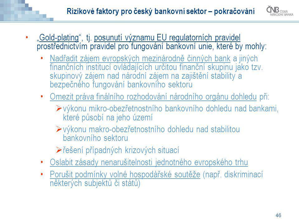 """46 Rizikové faktory pro český bankovní sektor – pokračování """"Gold-plating"""", tj. posunutí významu EU regulatorních pravidel prostřednictvím pravidel pr"""