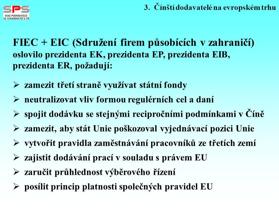 3. Čínští dodavatelé na evropském trhu FIEC + EIC (Sdružení firem působících v zahraničí) oslovilo prezidenta EK, prezidenta EP, prezidenta EIB, prezi