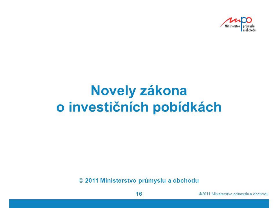  2011  Ministerstvo průmyslu a obchodu 16 Novely zákona o investičních pobídkách © 2011 Ministerstvo průmyslu a obchodu