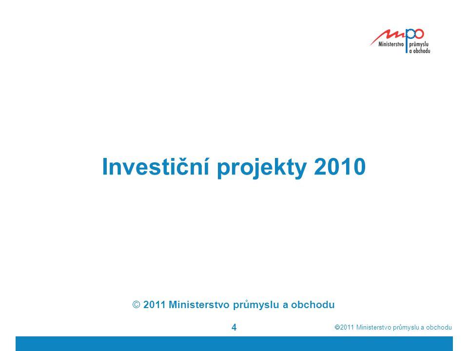  2011  Ministerstvo průmyslu a obchodu 4 Investiční projekty 2010 © 2011 Ministerstvo průmyslu a obchodu