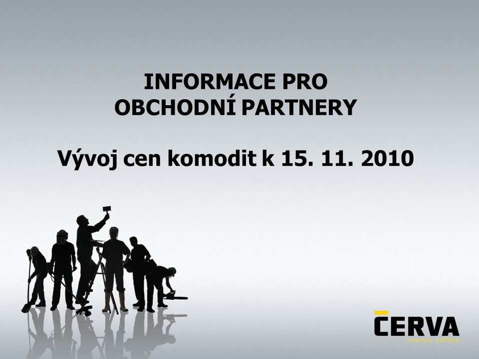 INFORMACE PRO OBCHODNÍ PARTNERY Vývoj cen komodit k 15. 11. 2010