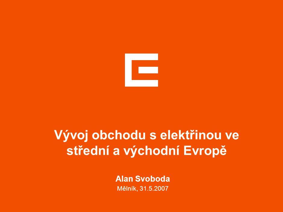 Vývoj obchodu s elektřinou ve střední a východní Evropě Alan Svoboda Mělník, 31.5.2007
